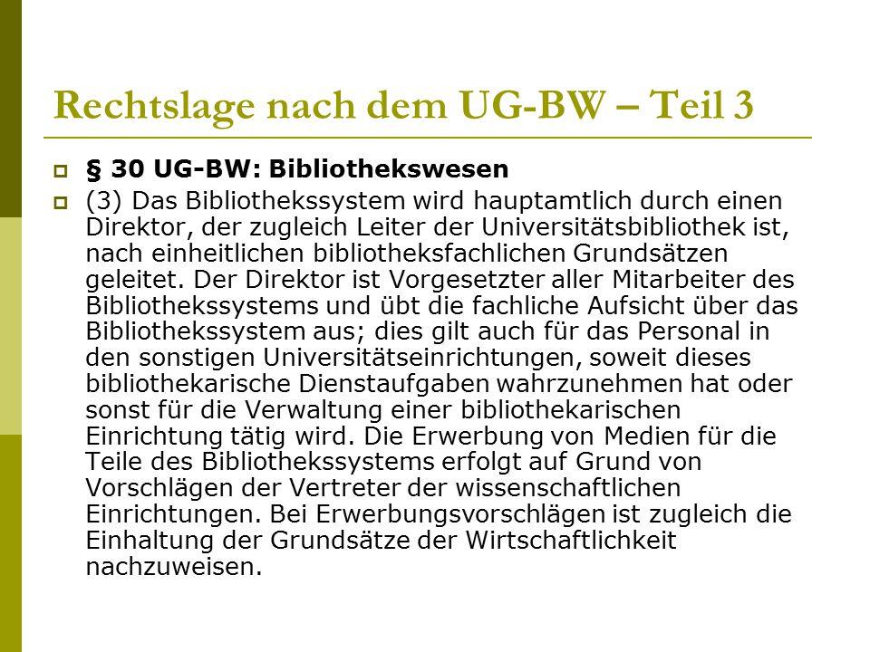 Rechtslage nach dem UG-BW – Teil 3  § 30 UG-BW: Bibliothekswesen  (3) Das Bibliothekssystem wird hauptamtlich durch einen Direktor, der zugleich Lei