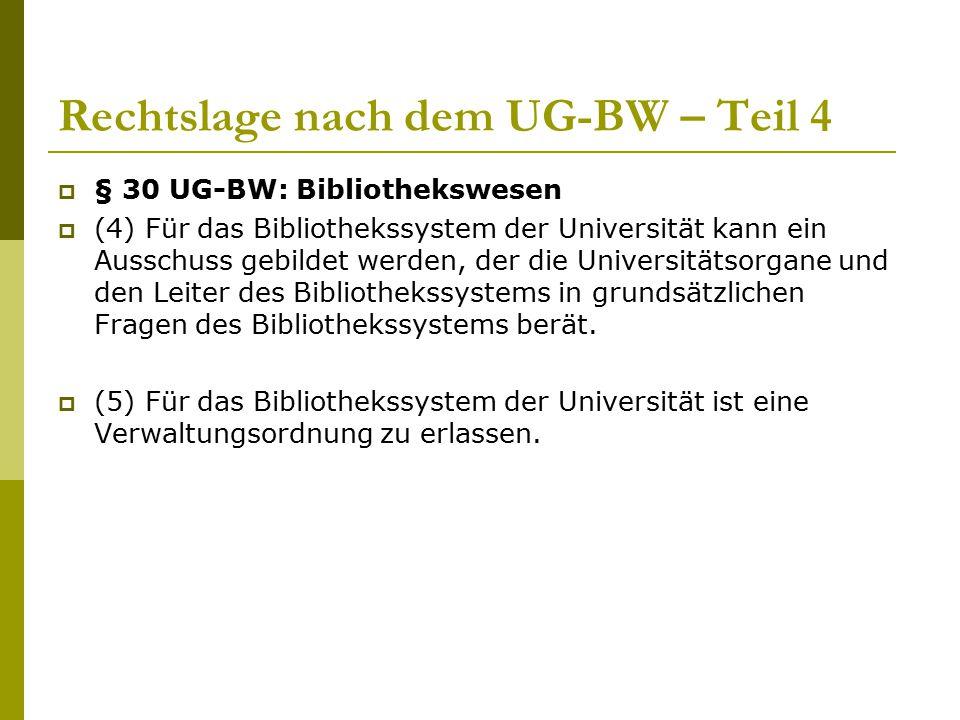 Rechtslage nach dem UG-BW – Teil 4  § 30 UG-BW: Bibliothekswesen  (4) Für das Bibliothekssystem der Universität kann ein Ausschuss gebildet werden,