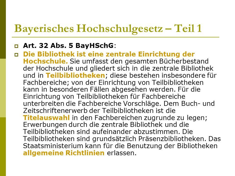 Bayerisches Hochschulgesetz – Teil 1  Art. 32 Abs. 5 BayHSchG:  Die Bibliothek ist eine zentrale Einrichtung der Hochschule. Sie umfasst den gesamte