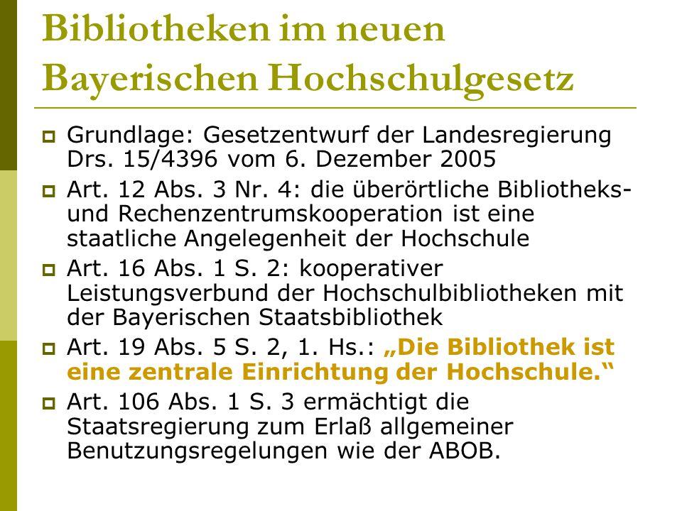 Bibliotheken im neuen Bayerischen Hochschulgesetz  Grundlage: Gesetzentwurf der Landesregierung Drs. 15/4396 vom 6. Dezember 2005  Art. 12 Abs. 3 Nr