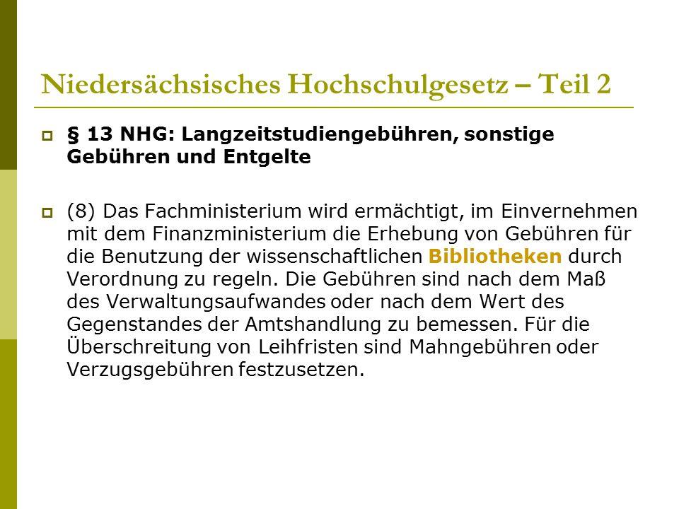 Niedersächsisches Hochschulgesetz – Teil 2  § 13 NHG: Langzeitstudiengebühren, sonstige Gebühren und Entgelte  (8) Das Fachministerium wird ermächti