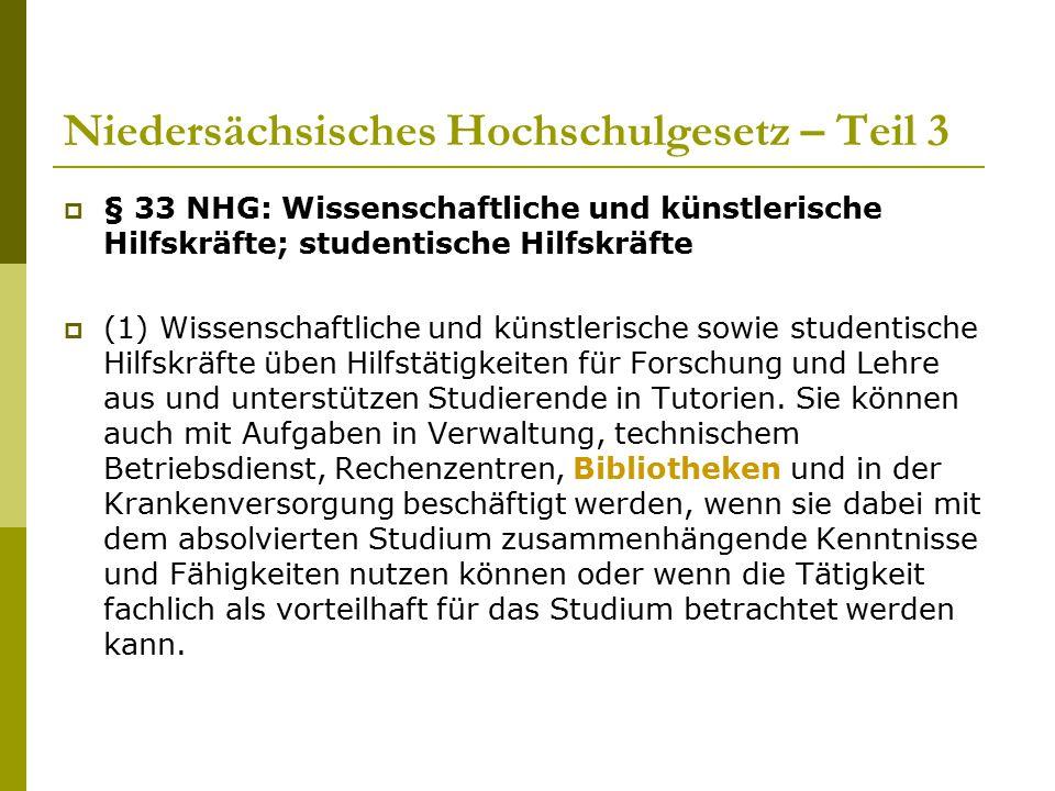 Niedersächsisches Hochschulgesetz – Teil 3  § 33 NHG: Wissenschaftliche und künstlerische Hilfskräfte; studentische Hilfskräfte  (1) Wissenschaftlic