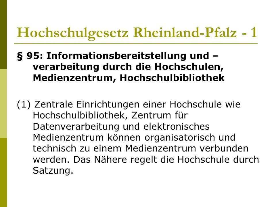 Hochschulgesetz Rheinland-Pfalz - 1 § 95: Informationsbereitstellung und – verarbeitung durch die Hochschulen, Medienzentrum, Hochschulbibliothek (1)