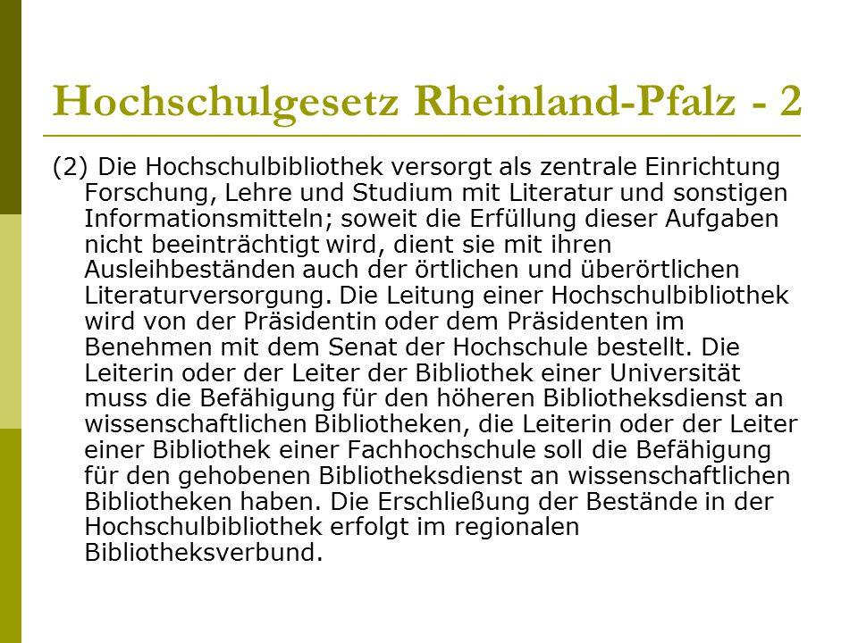 Hochschulgesetz Rheinland-Pfalz - 2 (2) Die Hochschulbibliothek versorgt als zentrale Einrichtung Forschung, Lehre und Studium mit Literatur und sonst