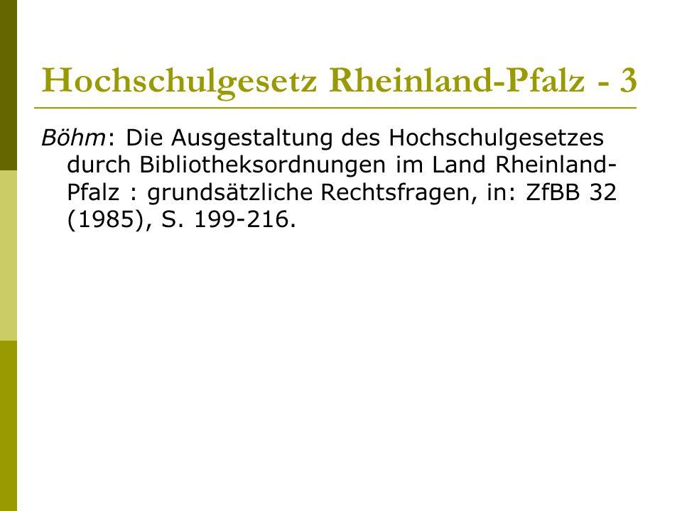 Hochschulgesetz Rheinland-Pfalz - 3 Böhm: Die Ausgestaltung des Hochschulgesetzes durch Bibliotheksordnungen im Land Rheinland- Pfalz : grundsätzliche