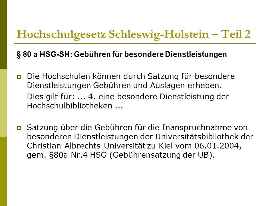 Hochschulgesetz Schleswig-Holstein – Teil 2 § 80 a HSG-SH: Gebühren für besondere Dienstleistungen  Die Hochschulen können durch Satzung für besonder