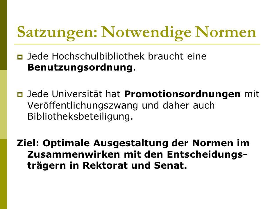 Satzungen: Notwendige Normen  Jede Hochschulbibliothek braucht eine Benutzungsordnung.  Jede Universität hat Promotionsordnungen mit Veröffentlichun