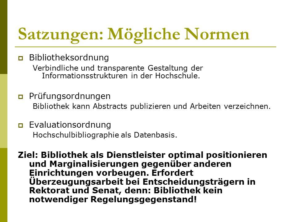 Satzungen: Mögliche Normen  Bibliotheksordnung Verbindliche und transparente Gestaltung der Informationsstrukturen in der Hochschule.  Prüfungsordnu
