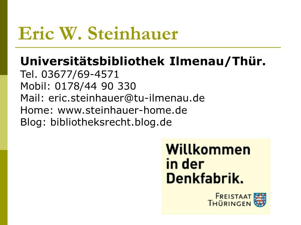 Eric W. Steinhauer Universitätsbibliothek Ilmenau/Thür. Tel. 03677/69-4571 Mobil: 0178/44 90 330 Mail: eric.steinhauer@tu-ilmenau.de Home: www.steinha