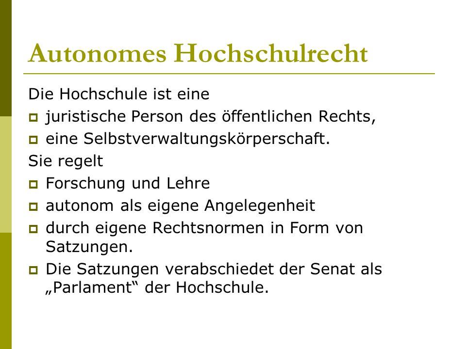 Autonomes Hochschulrecht Die Hochschule ist eine  juristische Person des öffentlichen Rechts,  eine Selbstverwaltungskörperschaft. Sie regelt  Fors