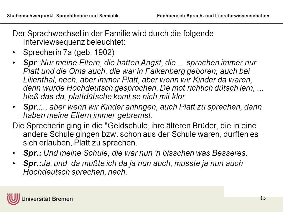Studienschwerpunkt: Sprachtheorie und SemiotikFachbereich Sprach- und Literaturwissenschaften 13 Der Sprachwechsel in der Familie wird durch die folgende Interviewsequenz beleuchtet: Sprecherin 7a (geb.