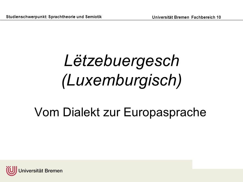 Studienschwerpunkt: Sprachtheorie und Semiotik Universität Bremen Fachbereich 10 Lëtzebuergesch (Luxemburgisch) Vom Dialekt zur Europasprache