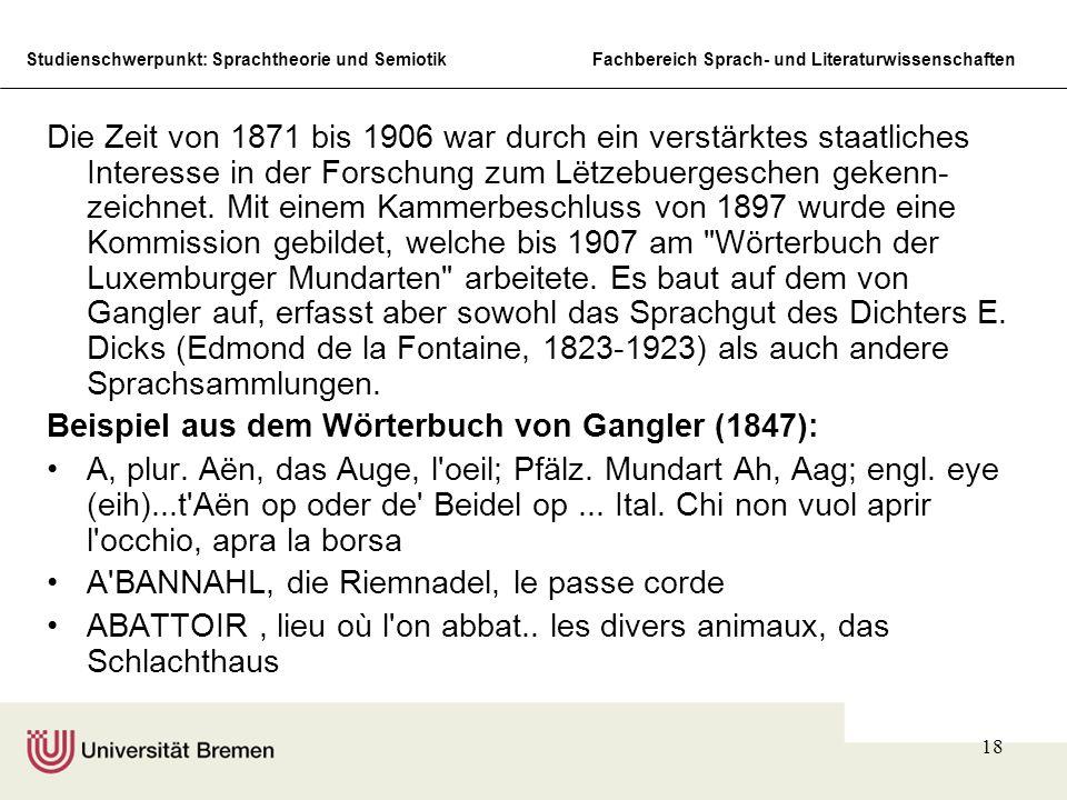 Studienschwerpunkt: Sprachtheorie und SemiotikFachbereich Sprach- und Literaturwissenschaften 18 Die Zeit von 1871 bis 1906 war durch ein verstärktes staatliches Interesse in der Forschung zum Lëtzebuergeschen gekenn- zeichnet.