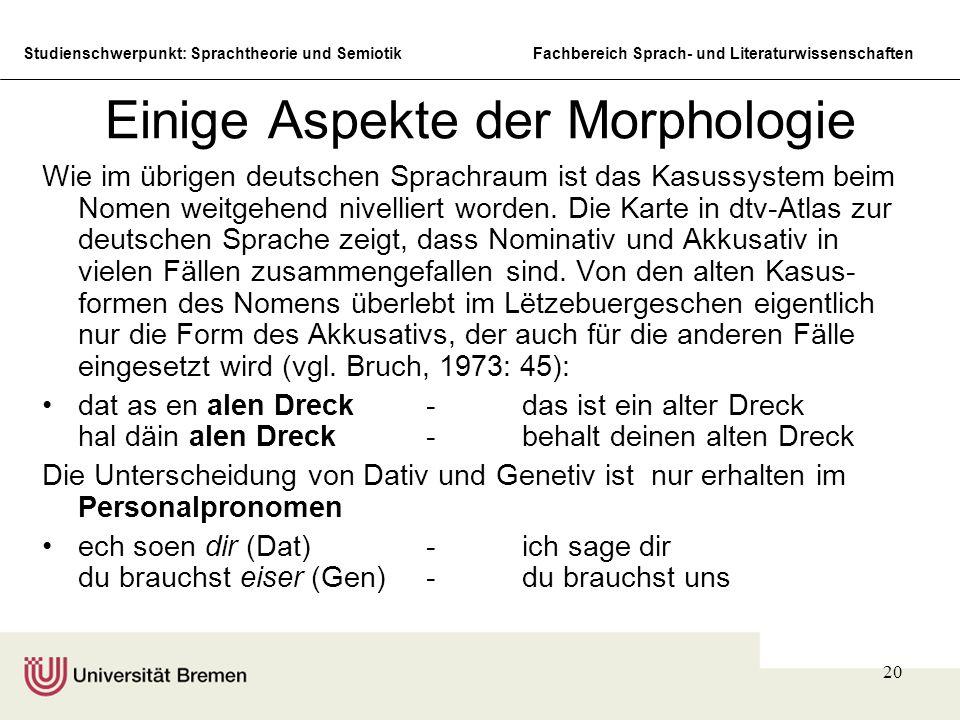 Studienschwerpunkt: Sprachtheorie und SemiotikFachbereich Sprach- und Literaturwissenschaften 20 Einige Aspekte der Morphologie Wie im übrigen deutschen Sprachraum ist das Kasussystem beim Nomen weitgehend nivelliert worden.