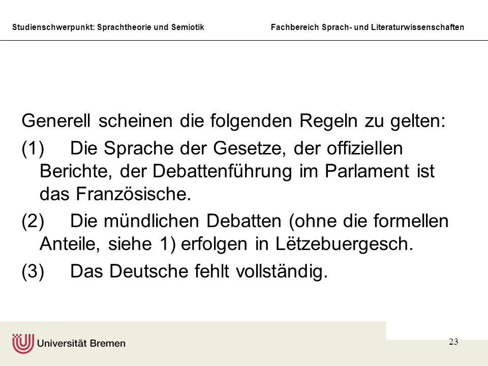 Studienschwerpunkt: Sprachtheorie und SemiotikFachbereich Sprach- und Literaturwissenschaften 23 Generell scheinen die folgenden Regeln zu gelten: (1)Die Sprache der Gesetze, der offiziellen Berichte, der Debattenführung im Parlament ist das Französische.