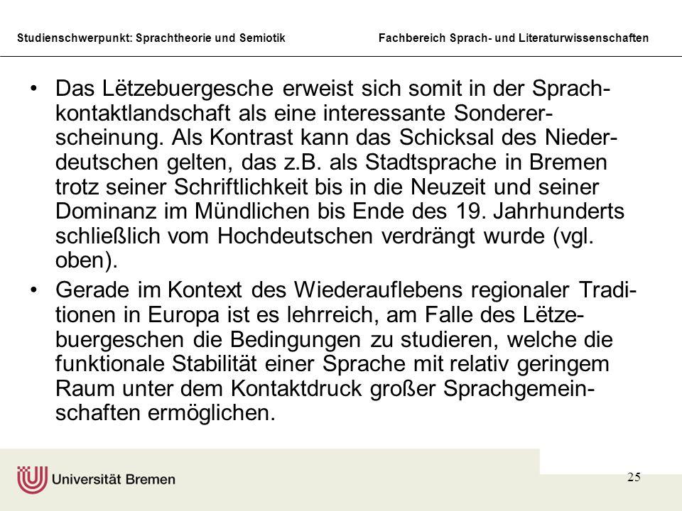 Studienschwerpunkt: Sprachtheorie und SemiotikFachbereich Sprach- und Literaturwissenschaften 25 Das Lëtzebuergesche erweist sich somit in der Sprach- kontaktlandschaft als eine interessante Sonderer- scheinung.
