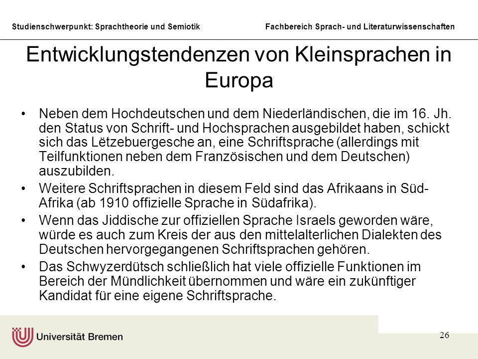 Studienschwerpunkt: Sprachtheorie und SemiotikFachbereich Sprach- und Literaturwissenschaften 26 Entwicklungstendenzen von Kleinsprachen in Europa Neben dem Hochdeutschen und dem Niederländischen, die im 16.