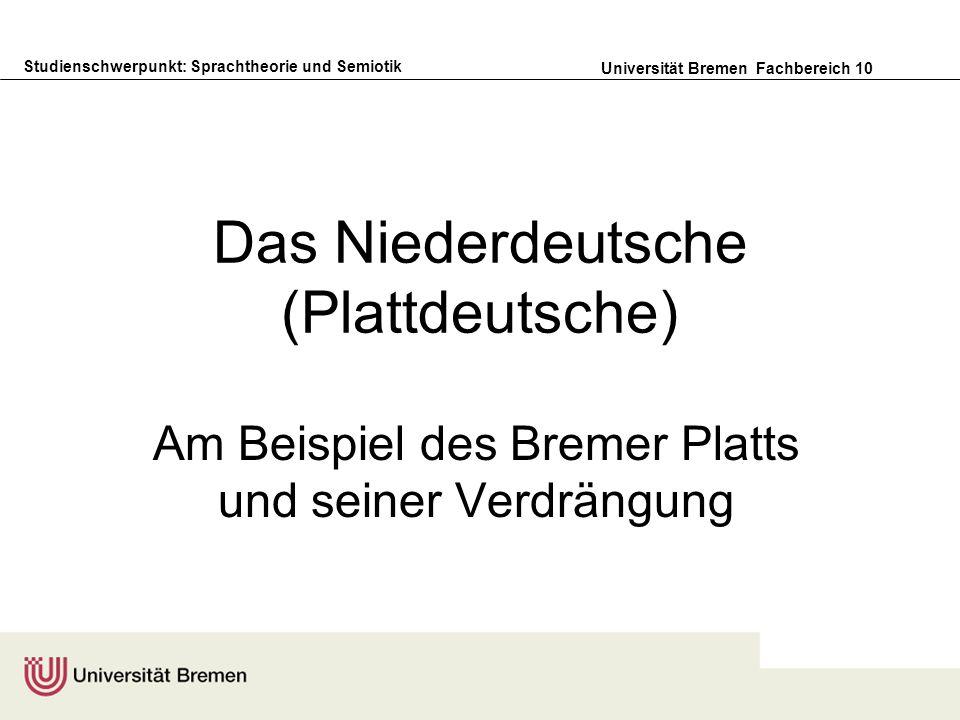 Studienschwerpunkt: Sprachtheorie und Semiotik Universität Bremen Fachbereich 10 Das Niederdeutsche (Plattdeutsche) Am Beispiel des Bremer Platts und seiner Verdrängung