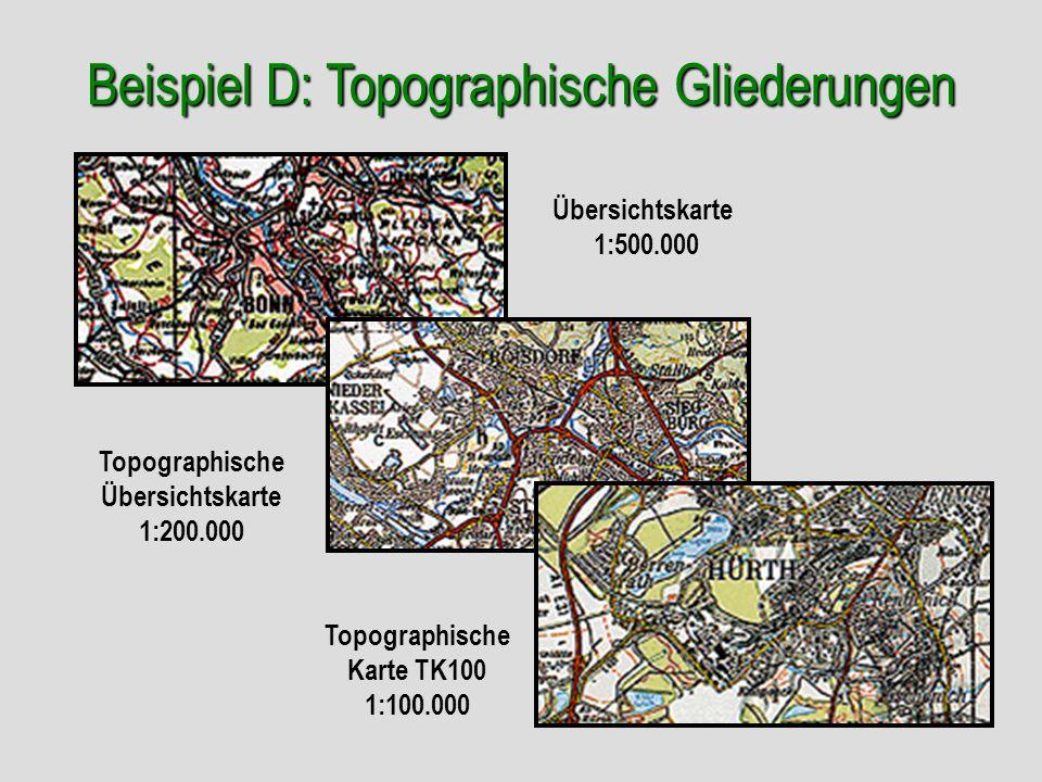 Topographische Karte TK100 1:100.000 Beispiel D: Topographische Gliederungen Übersichtskarte 1:500.000 Topographische Übersichtskarte 1:200.000