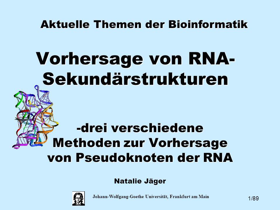 1/89 Johann-Wolfgang-Goethe Universität, Frankfurt am Main Vorhersage von RNA- Sekundärstrukturen -drei verschiedene Methoden zur Vorhersage von Pseud