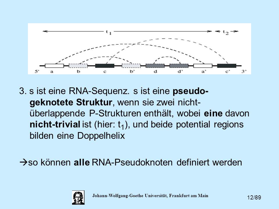 12/89 Johann-Wolfgang-Goethe Universität, Frankfurt am Main 3. s ist eine RNA-Sequenz. s ist eine pseudo- geknotete Struktur, wenn sie zwei nicht- übe