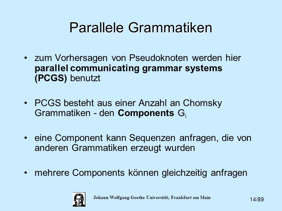 14/89 Johann-Wolfgang-Goethe Universität, Frankfurt am Main Parallele Grammatiken zum Vorhersagen von Pseudoknoten werden hier parallel communicating