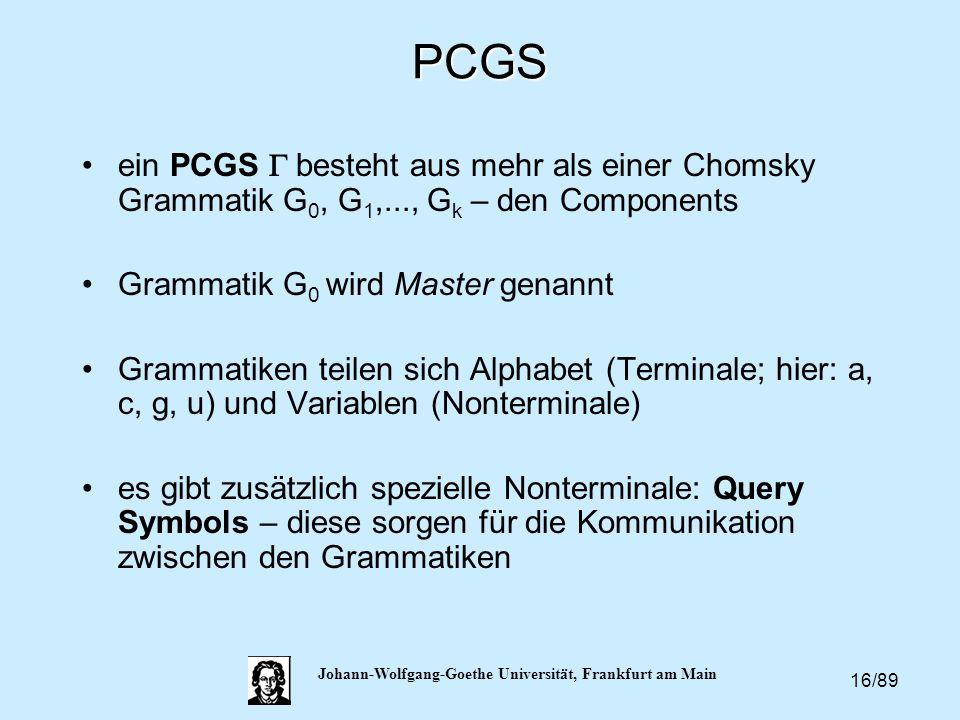 16/89 Johann-Wolfgang-Goethe Universität, Frankfurt am MainPCGS ein PCGS  besteht aus mehr als einer Chomsky Grammatik G 0, G 1,..., G k  – den Com