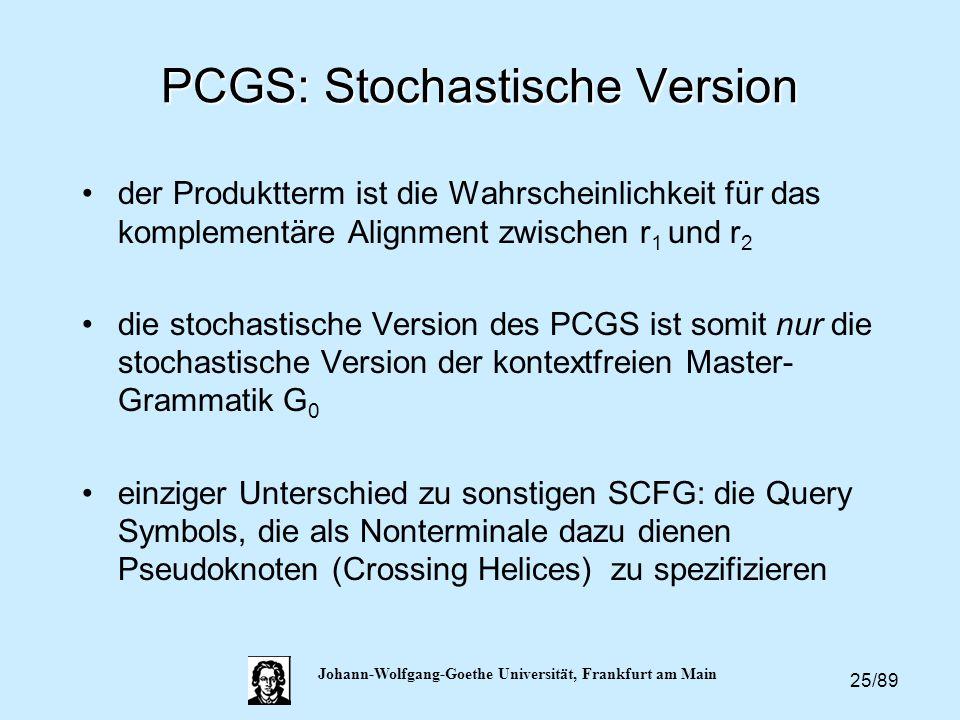 25/89 Johann-Wolfgang-Goethe Universität, Frankfurt am Main PCGS: Stochastische Version der Produktterm ist die Wahrscheinlichkeit für das komplementä