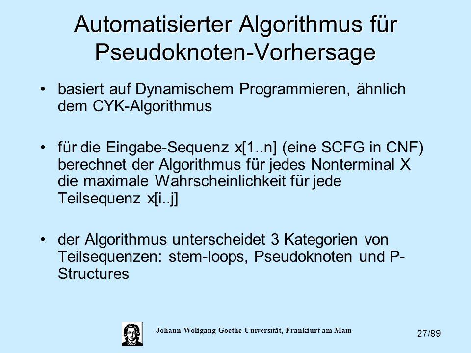 27/89 Johann-Wolfgang-Goethe Universität, Frankfurt am Main Automatisierter Algorithmus für Pseudoknoten-Vorhersage basiert auf Dynamischem Programmie