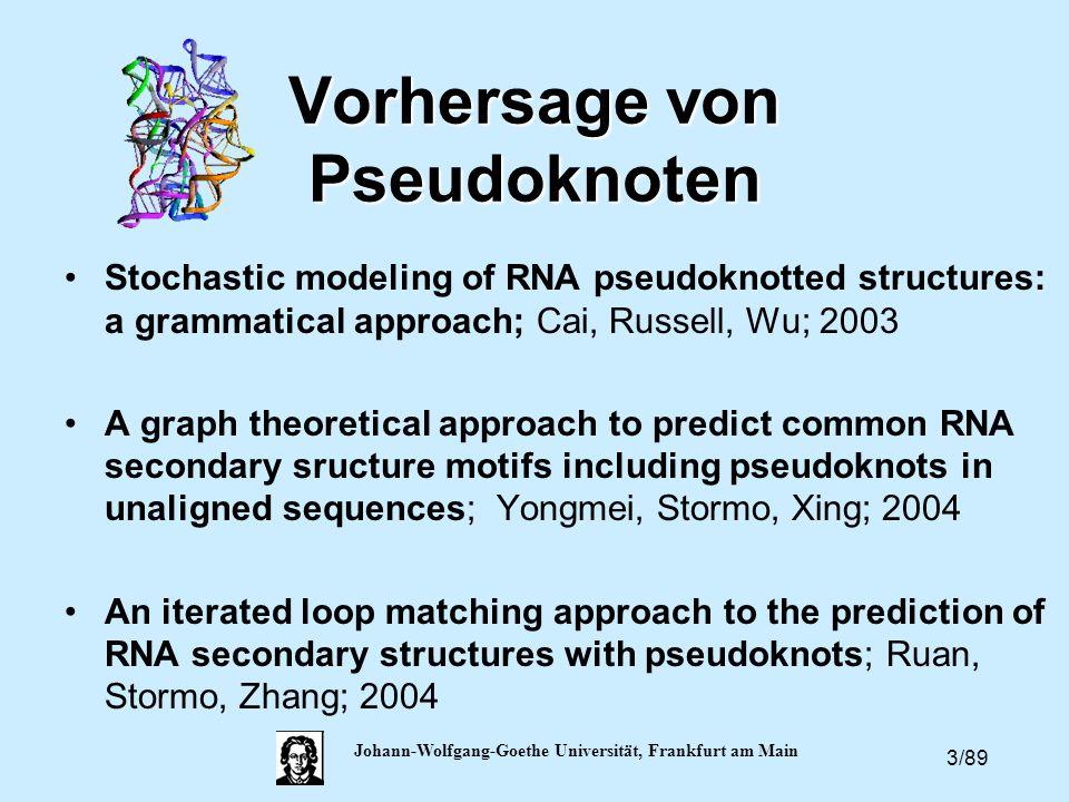 3/89 Johann-Wolfgang-Goethe Universität, Frankfurt am Main Vorhersage von Pseudoknoten Stochastic modeling of RNA pseudoknotted structures: a grammati