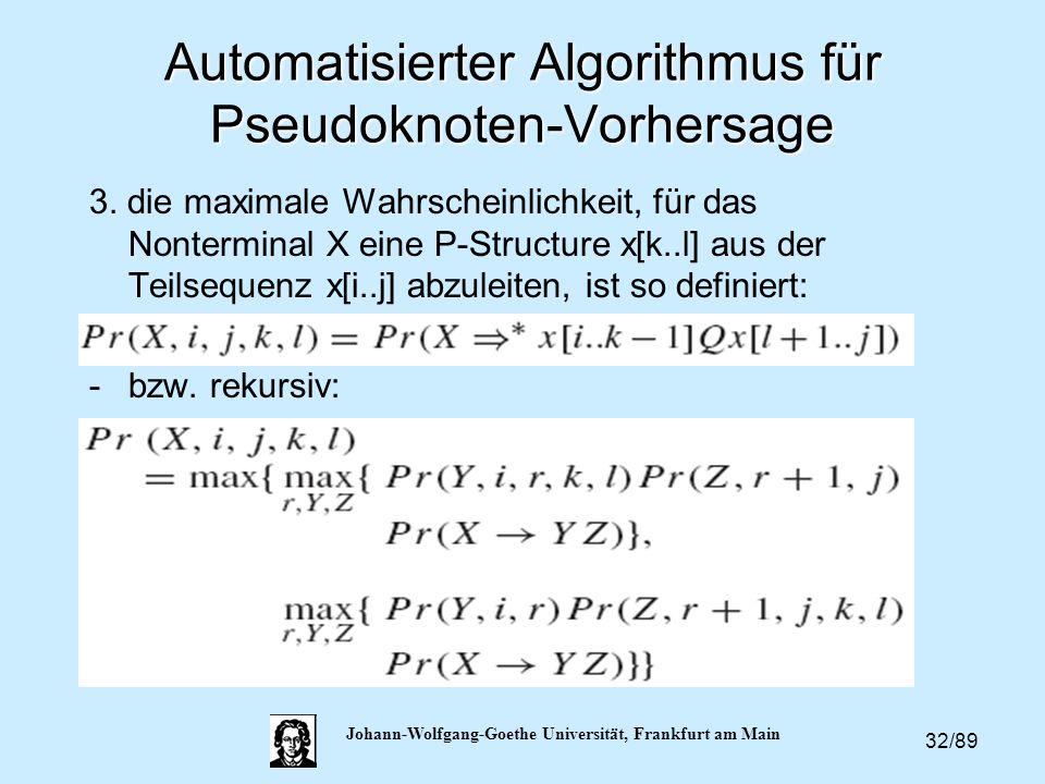 32/89 Johann-Wolfgang-Goethe Universität, Frankfurt am Main Automatisierter Algorithmus für Pseudoknoten-Vorhersage 3. die maximale Wahrscheinlichkeit