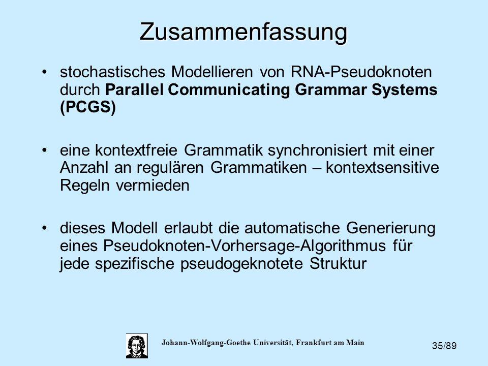 35/89 Johann-Wolfgang-Goethe Universität, Frankfurt am MainZusammenfassung stochastisches Modellieren von RNA-Pseudoknoten durch Parallel Communicatin