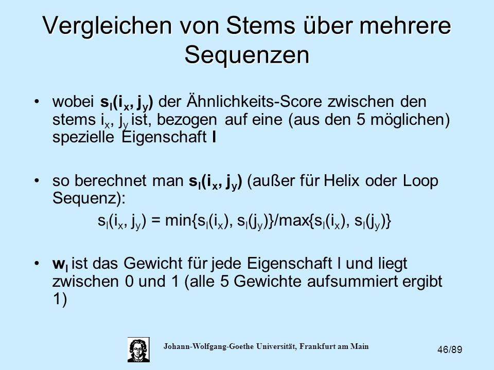 46/89 Johann-Wolfgang-Goethe Universität, Frankfurt am Main Vergleichen von Stems über mehrere Sequenzen wobei s l (i x, j y ) der Ähnlichkeits-Score