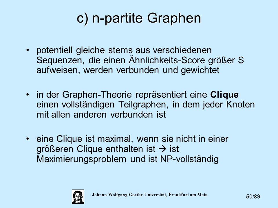 50/89 Johann-Wolfgang-Goethe Universität, Frankfurt am Main c) n-partite Graphen potentiell gleiche stems aus verschiedenen Sequenzen, die einen Ähnli