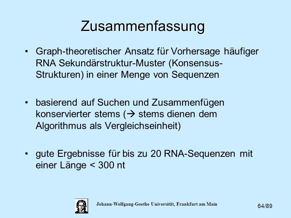 64/89 Johann-Wolfgang-Goethe Universität, Frankfurt am Main Zusammenfassung Graph-theoretischer Ansatz für Vorhersage häufiger RNA Sekundärstruktur-Mu