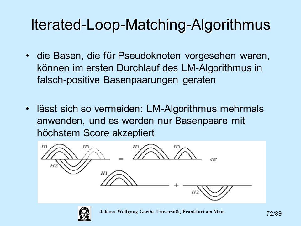 72/89 Johann-Wolfgang-Goethe Universität, Frankfurt am Main Iterated-Loop-Matching-Algorithmus die Basen, die für Pseudoknoten vorgesehen waren, könne