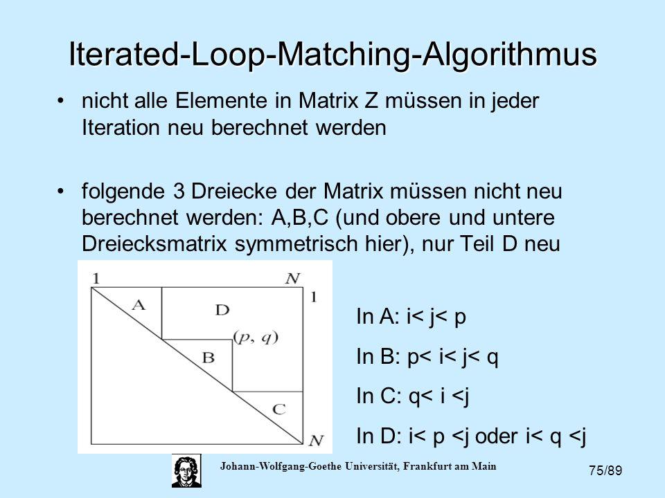 75/89 Johann-Wolfgang-Goethe Universität, Frankfurt am Main Iterated-Loop-Matching-Algorithmus nicht alle Elemente in Matrix Z müssen in jeder Iterati