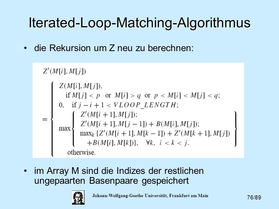 76/89 Johann-Wolfgang-Goethe Universität, Frankfurt am Main Iterated-Loop-Matching-Algorithmus die Rekursion um Z neu zu berechnen: im Array M sind di