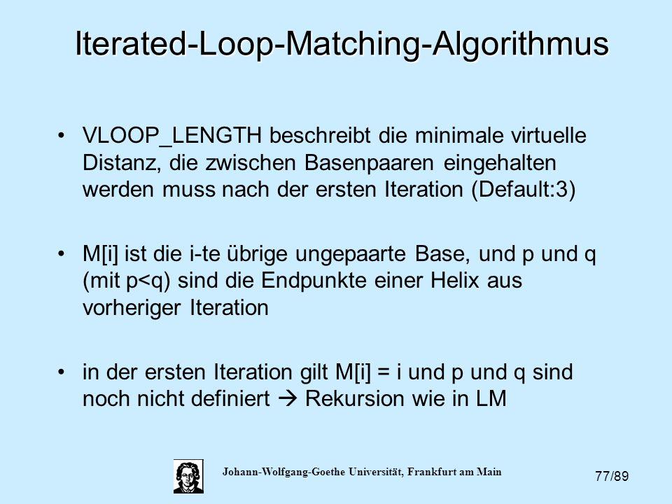 77/89 Johann-Wolfgang-Goethe Universität, Frankfurt am MainIterated-Loop-Matching-Algorithmus VLOOP_LENGTH beschreibt die minimale virtuelle Distanz,