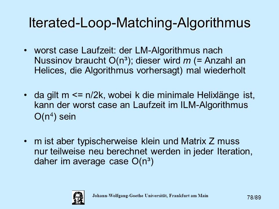 78/89 Johann-Wolfgang-Goethe Universität, Frankfurt am Main Iterated-Loop-Matching-Algorithmus worst case Laufzeit: der LM-Algorithmus nach Nussinov b