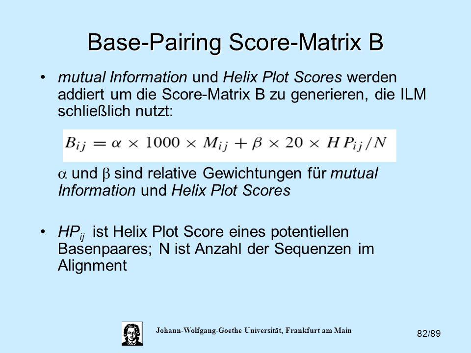 82/89 Johann-Wolfgang-Goethe Universität, Frankfurt am Main Base-Pairing Score-Matrix B mutual Information und Helix Plot Scores werden addiert um die