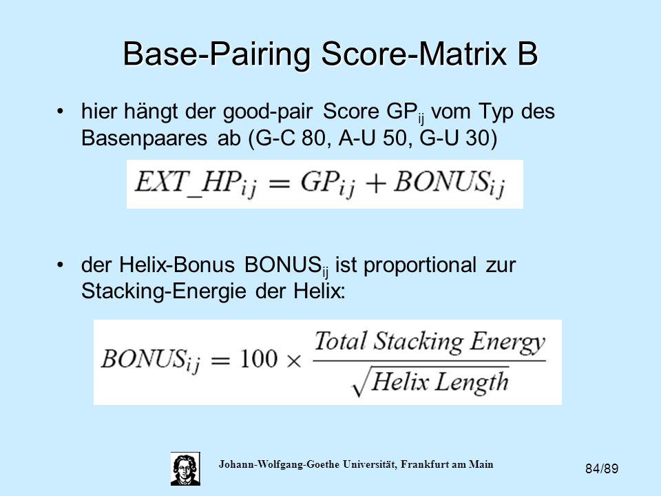 84/89 Johann-Wolfgang-Goethe Universität, Frankfurt am Main Base-Pairing Score-Matrix B hier hängt der good-pair Score GP ij vom Typ des Basenpaares a