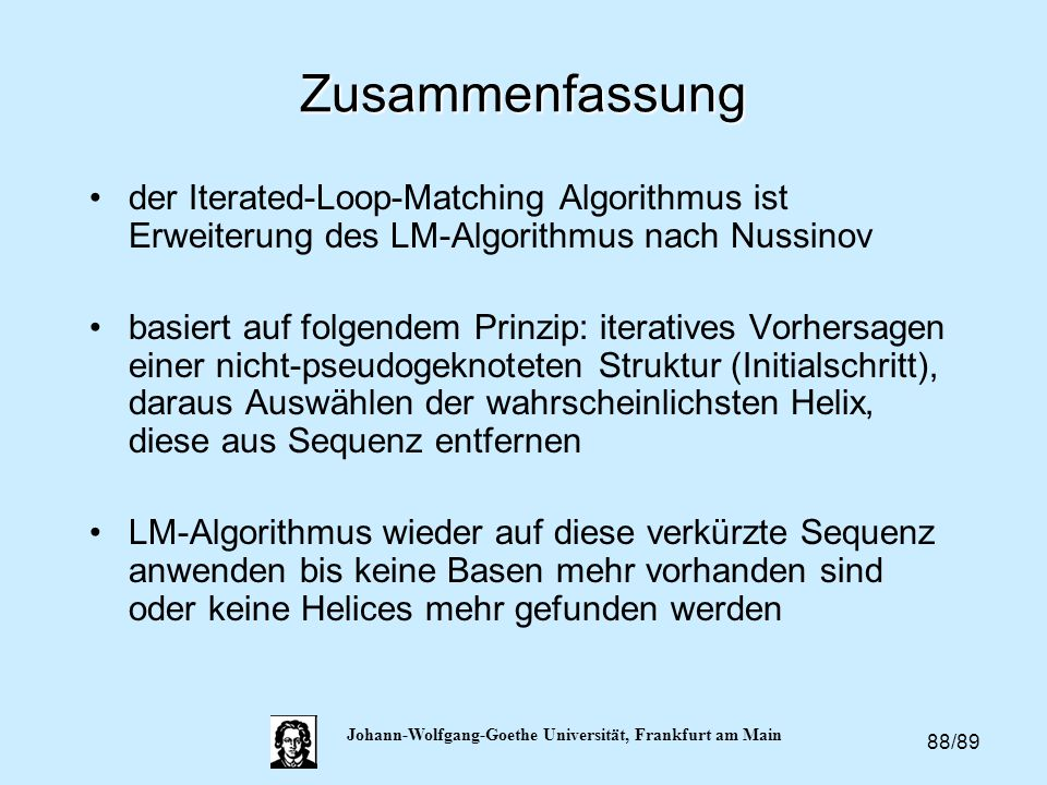 88/89 Johann-Wolfgang-Goethe Universität, Frankfurt am Main Zusammenfassung der Iterated-Loop-Matching Algorithmus ist Erweiterung des LM-Algorithmus