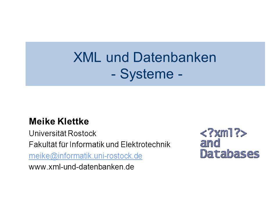 Einleitung Anwendungen XML XPath XQuery XML-Prozessoren Architektur Modellierung XML-Speicherung Indizierung XML-Generierung Systeme Meike Klettke DB2 n DB2 UDB mit XML- und TextExtender n verschiedene Arten der Speicherung von XML-Dokumenten –direkte Speicherung in einem XML-Datentyp –Abbildung auf objektrelationale Strukturen –Speicherung als Volltext und Anfrage unter Berücksichtigung des Markups