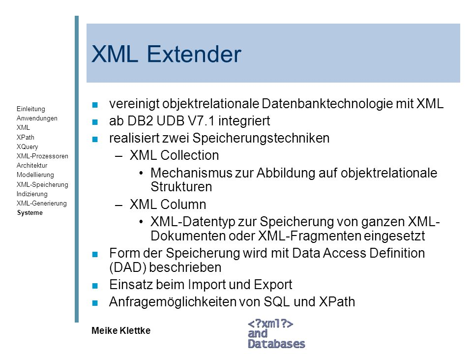 Einleitung Anwendungen XML XPath XQuery XML-Prozessoren Architektur Modellierung XML-Speicherung Indizierung XML-Generierung Systeme Meike Klettke XML