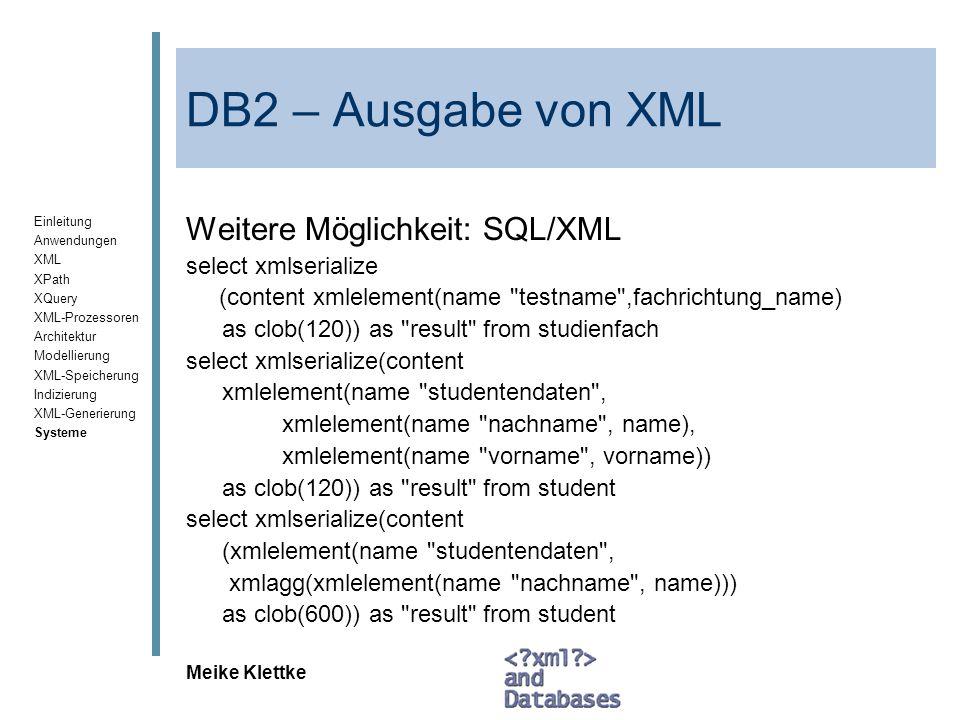 Einleitung Anwendungen XML XPath XQuery XML-Prozessoren Architektur Modellierung XML-Speicherung Indizierung XML-Generierung Systeme Meike Klettke DB2