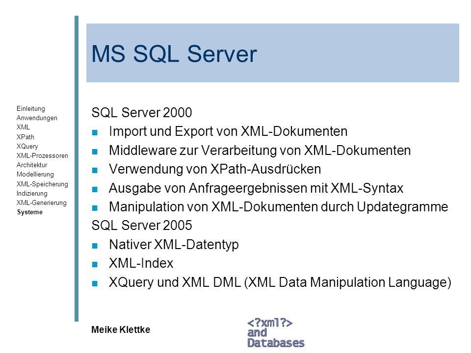 Einleitung Anwendungen XML XPath XQuery XML-Prozessoren Architektur Modellierung XML-Speicherung Indizierung XML-Generierung Systeme Meike Klettke MS