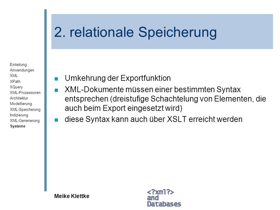 Einleitung Anwendungen XML XPath XQuery XML-Prozessoren Architektur Modellierung XML-Speicherung Indizierung XML-Generierung Systeme Meike Klettke XML-Benchmarks /1 n Ziel: Vergleich von Systemen n Bekannte Benchmarks –Xmark (Schmidt et.al: Niederlande) –XOO7 (Nambiar et al.: University of Singapore, Arizona State University) –XMach-1 (Böhme, Rahm: Universität Leipzig) –es gibt noch weitere, auch noch welche, die sich in der Entwicklung befinden
