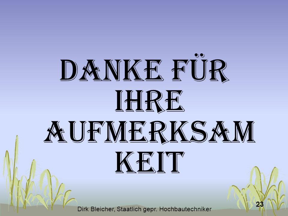 Dirk Bleicher, Staatlich gepr. Hochbautechniker 23 Danke für Ihre Aufmerksam keit