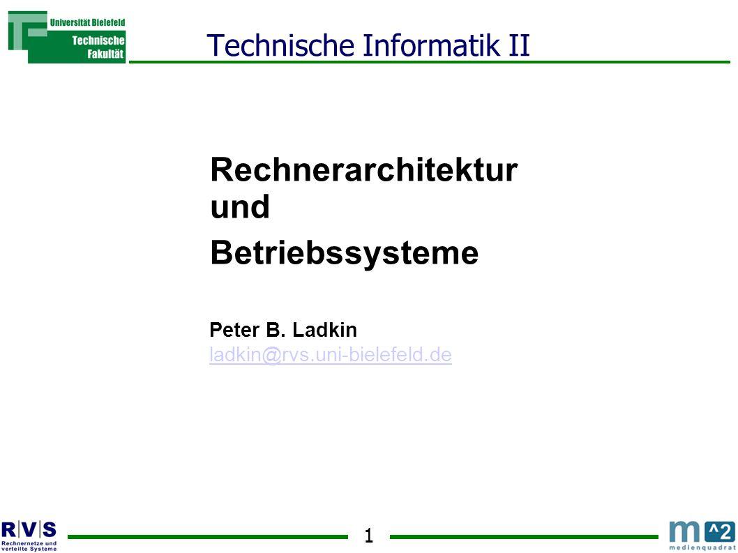 1 Technische Informatik II Rechnerarchitektur und Betriebssysteme Peter B.